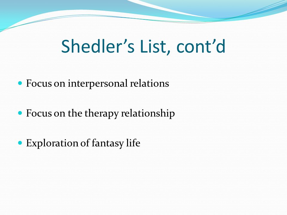 Shedler's List, cont'd Focus on interpersonal relations