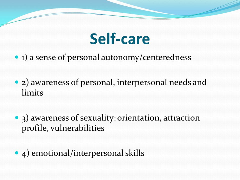 Self-care 1) a sense of personal autonomy/centeredness
