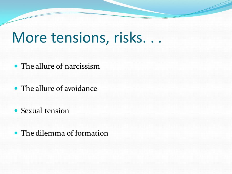 More tensions, risks. . . The allure of narcissism