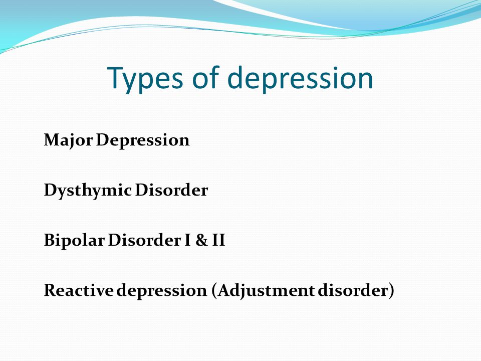Types of depression Major Depression Dysthymic Disorder
