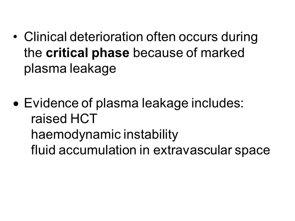 Clinical deterioration often occurs during the critical phase because of marked plasma leakage