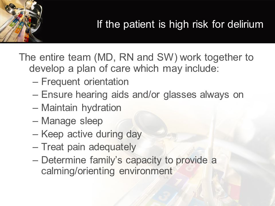 If the patient is high risk for delirium
