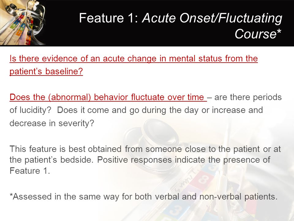 Feature 1: Acute Onset/Fluctuating Course*