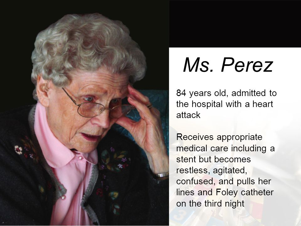 Ms. Perez 84 years old, admitted to the hospital with a heart attack
