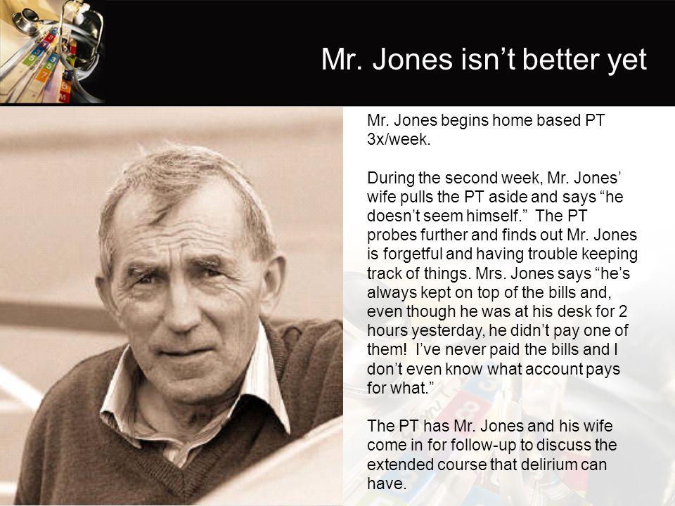 Mr. Jones isn't better yet