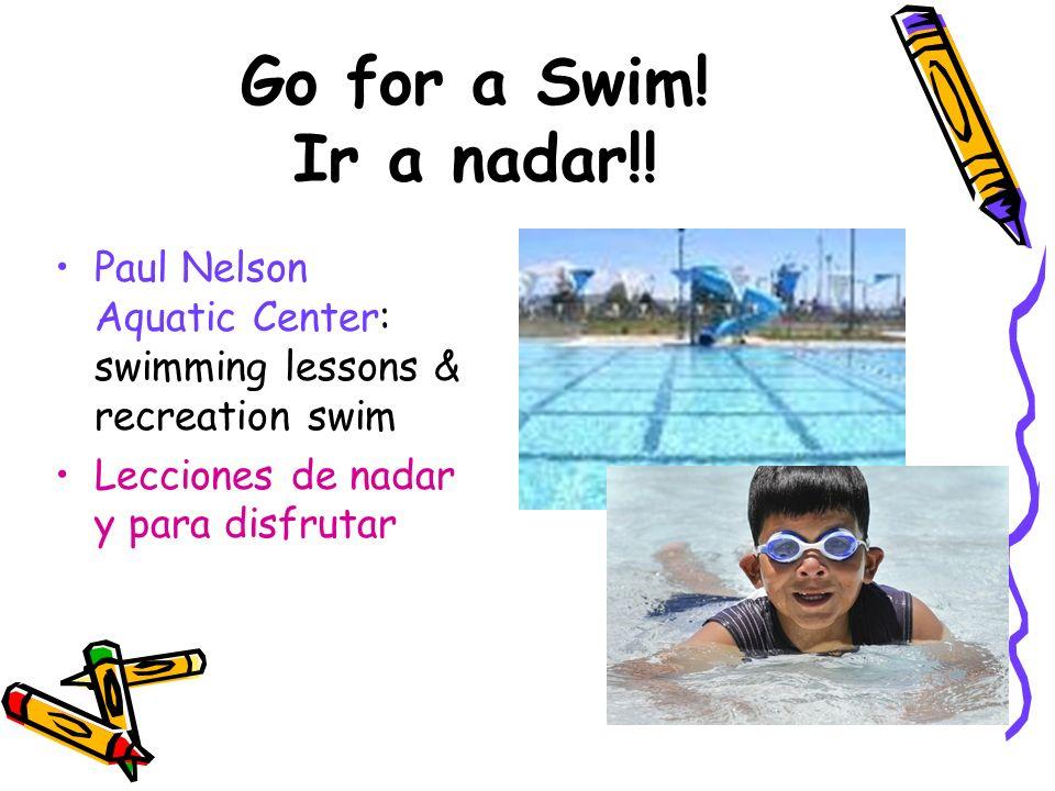 Go for a Swim. Ir a nadar!. Paul Nelson Aquatic Center: swimming lessons & recreation swim.