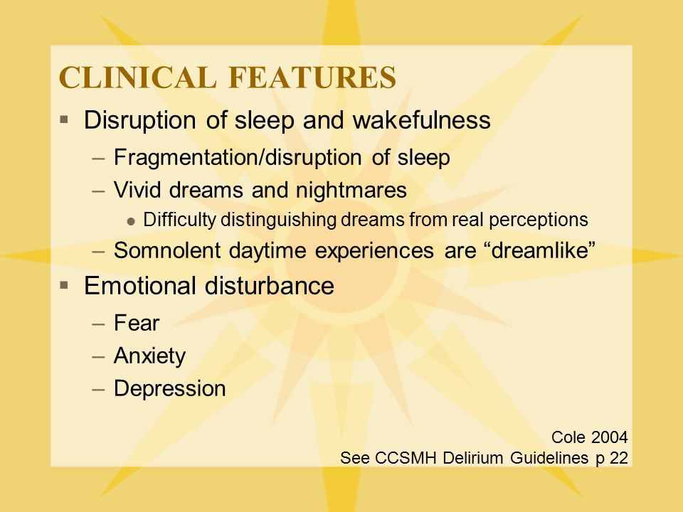 CLINICAL FEATURES Disruption of sleep and wakefulness