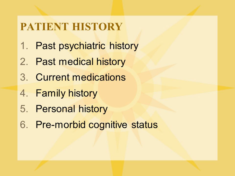 PATIENT HISTORY Past psychiatric history Past medical history