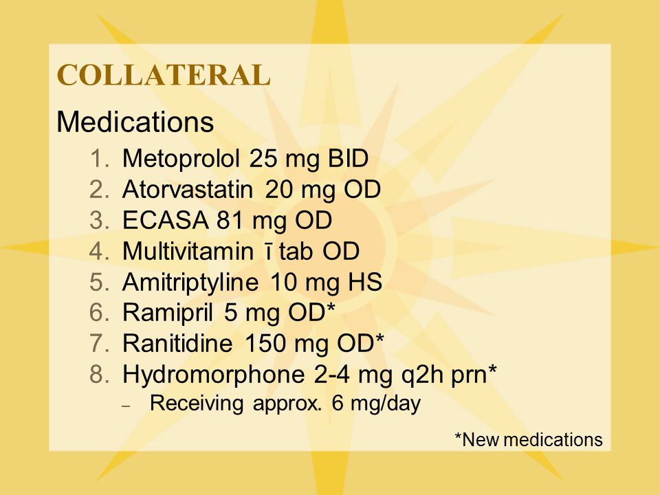 COLLATERAL Medications Metoprolol 25 mg BID Atorvastatin 20 mg OD