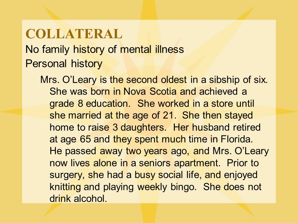 COLLATERAL No family history of mental illness Personal history