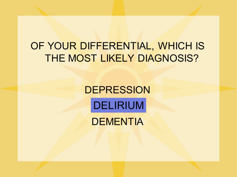 OF YOUR DIFFERENTIAL, WHICH IS THE MOST LIKELY DIAGNOSIS