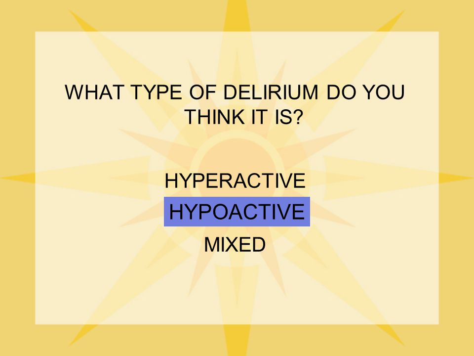 WHAT TYPE OF DELIRIUM DO YOU THINK IT IS