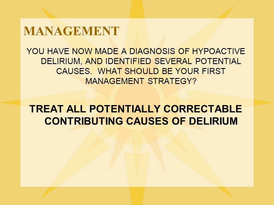 TREAT ALL POTENTIALLY CORRECTABLE CONTRIBUTING CAUSES OF DELIRIUM