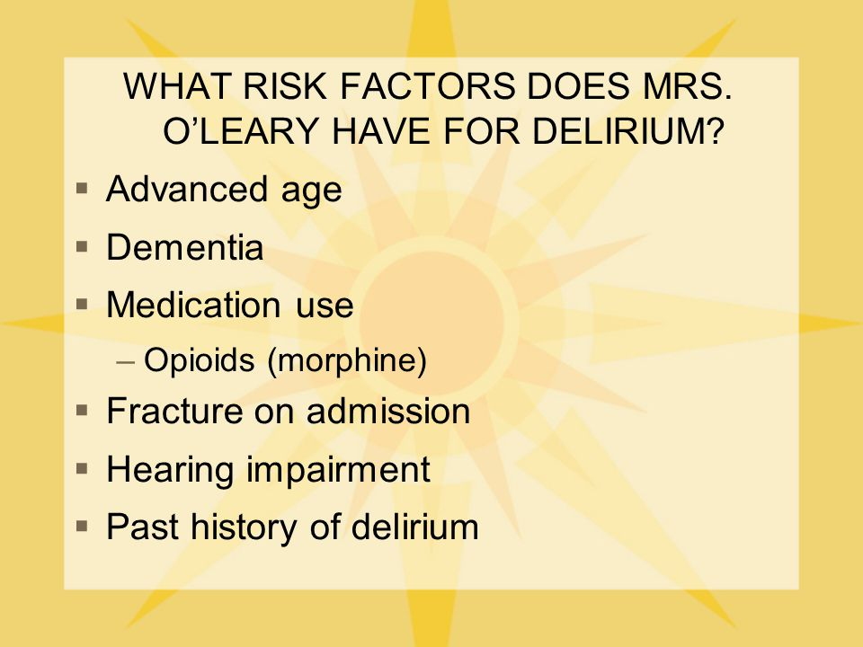 WHAT RISK FACTORS DOES MRS. O'LEARY HAVE FOR DELIRIUM