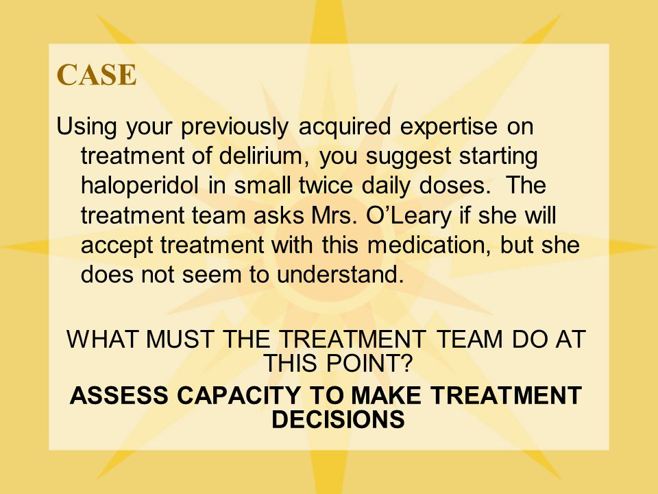 ASSESS CAPACITY TO MAKE TREATMENT DECISIONS