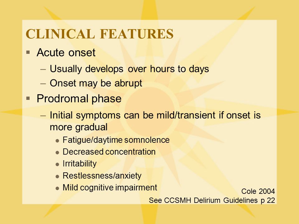 CLINICAL FEATURES Acute onset Prodromal phase