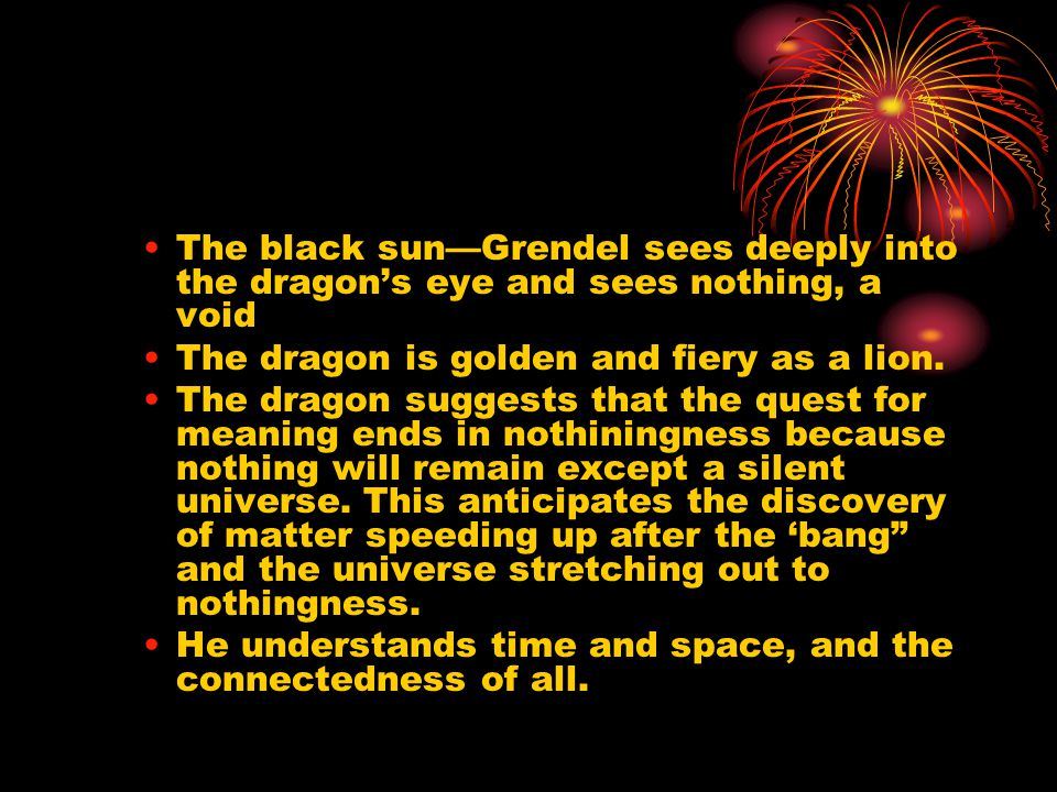 The black sun—Grendel sees deeply into the dragon's eye and sees nothing, a void
