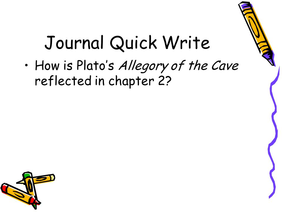 Journal Quick Write How is Plato's Allegory of the Cave reflected in chapter 2