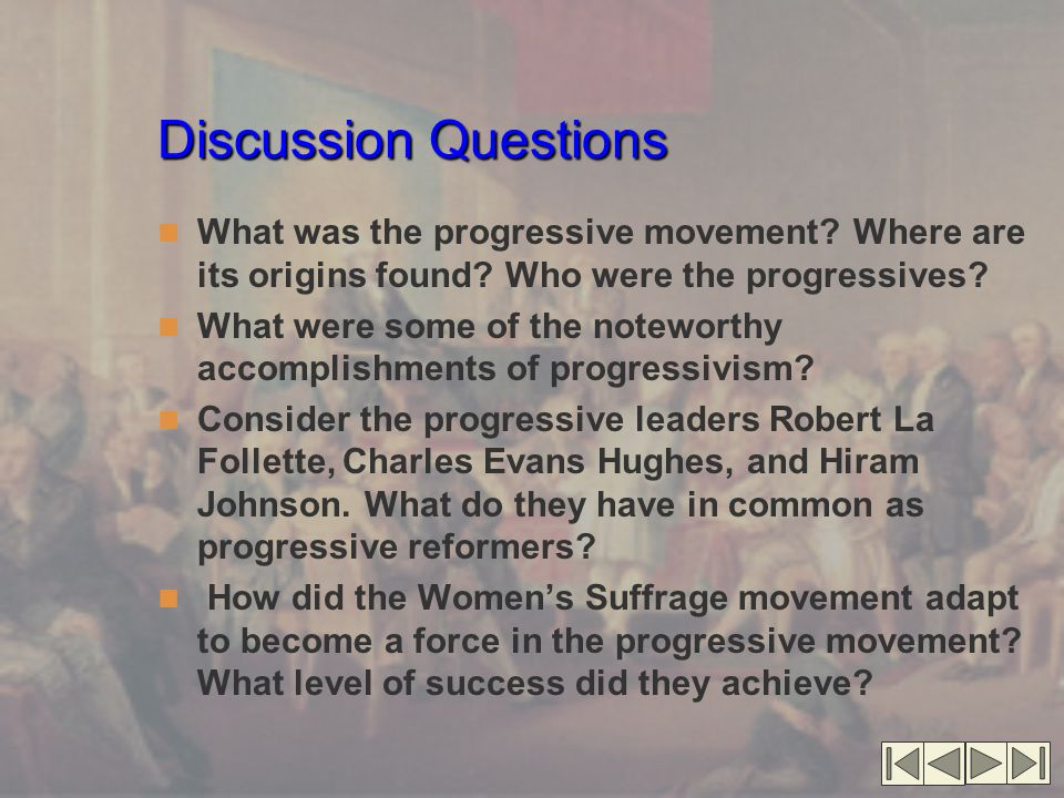 Discussion Questions What was the progressive movement Where are its origins found Who were the progressives