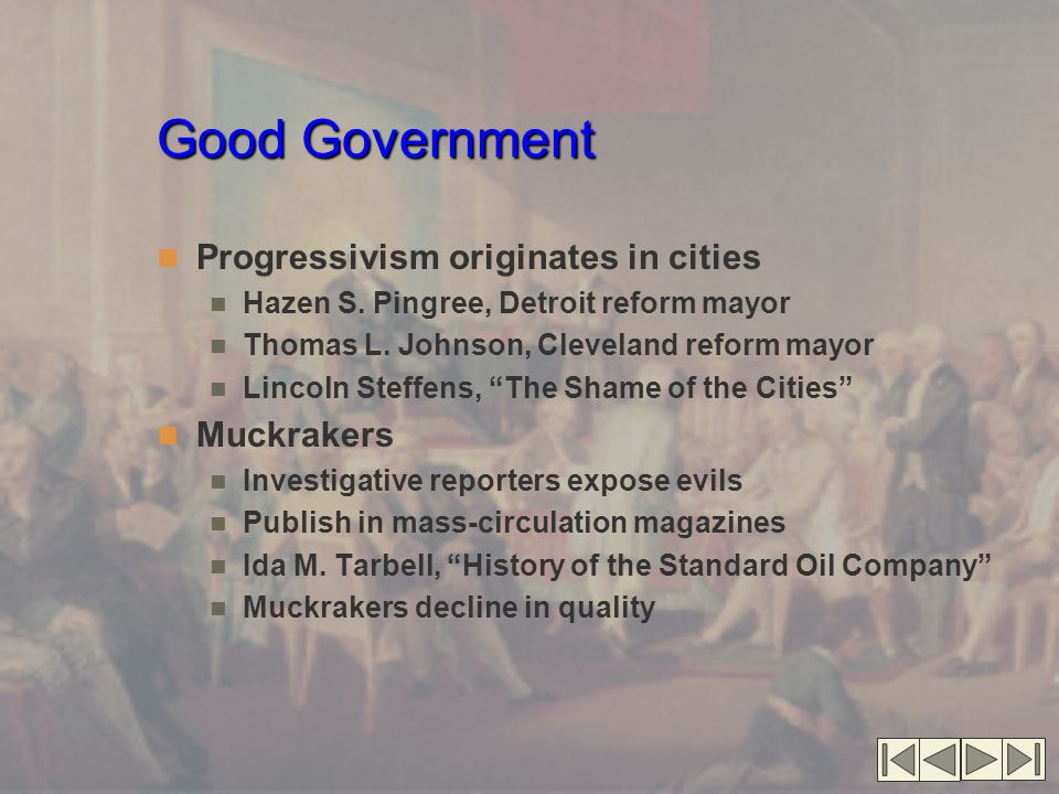 Good Government Progressivism originates in cities Muckrakers