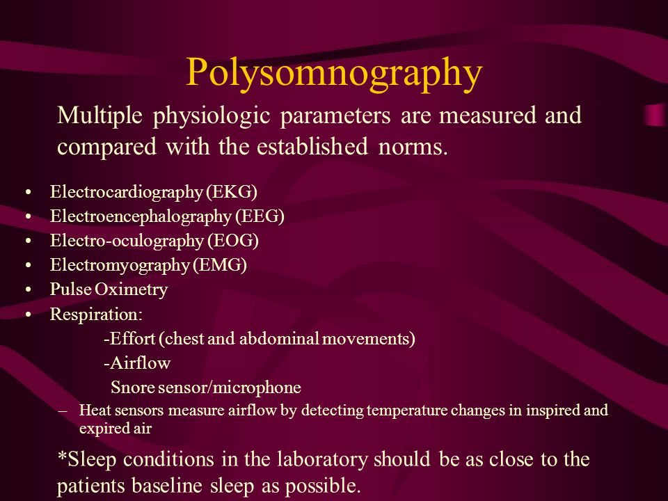 Polysomnography Multiple physiologic parameters are measured and compared with the established norms.