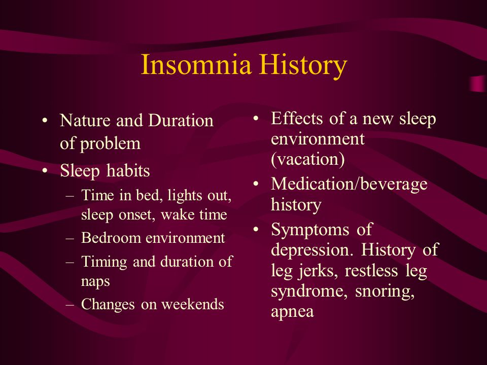 Insomnia History Nature and Duration of problem Sleep habits