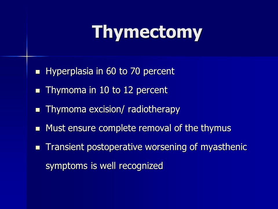 Thymectomy Hyperplasia in 60 to 70 percent Thymoma in 10 to 12 percent