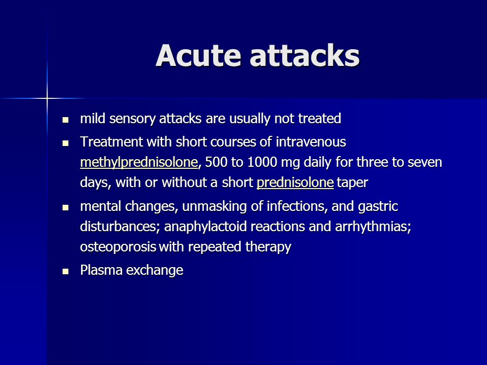 Acute attacks mild sensory attacks are usually not treated