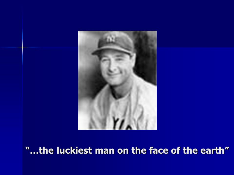 …the luckiest man on the face of the earth