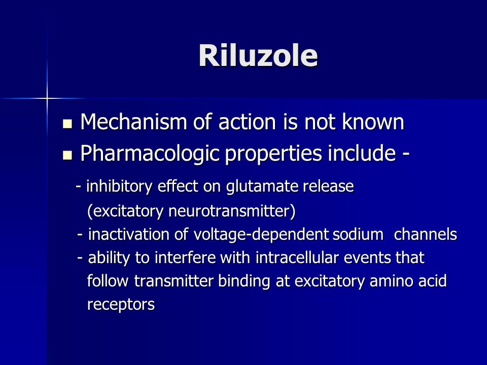 Riluzole Mechanism of action is not known
