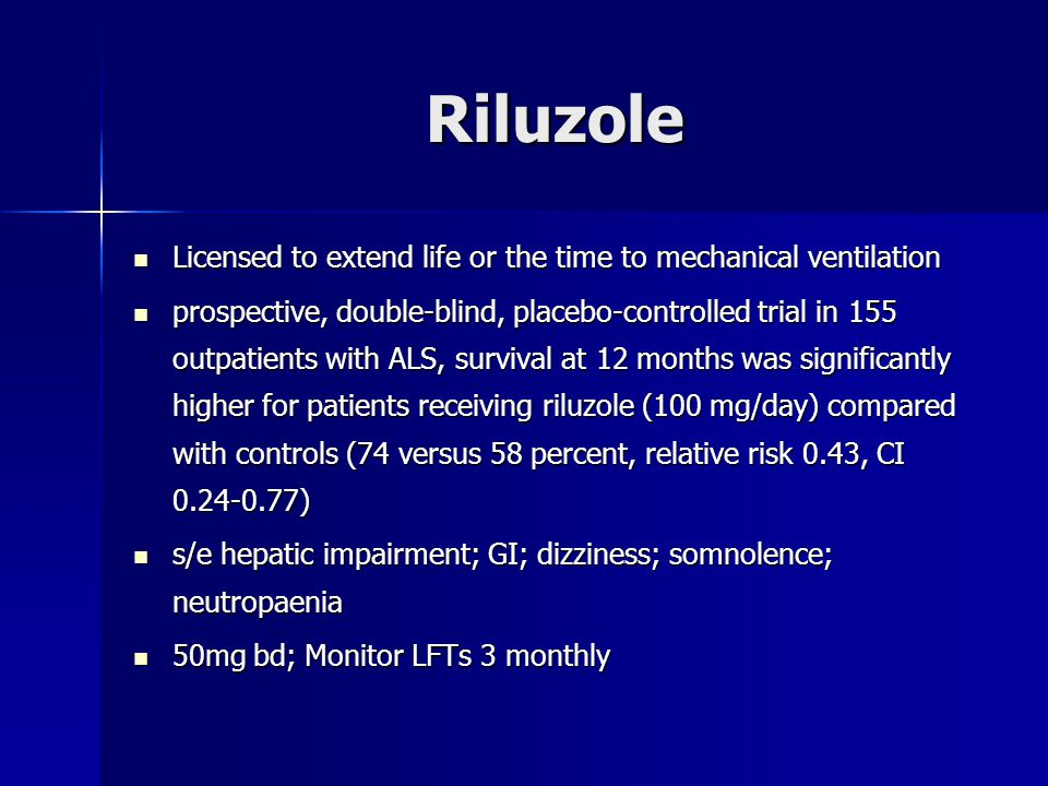Riluzole Licensed to extend life or the time to mechanical ventilation