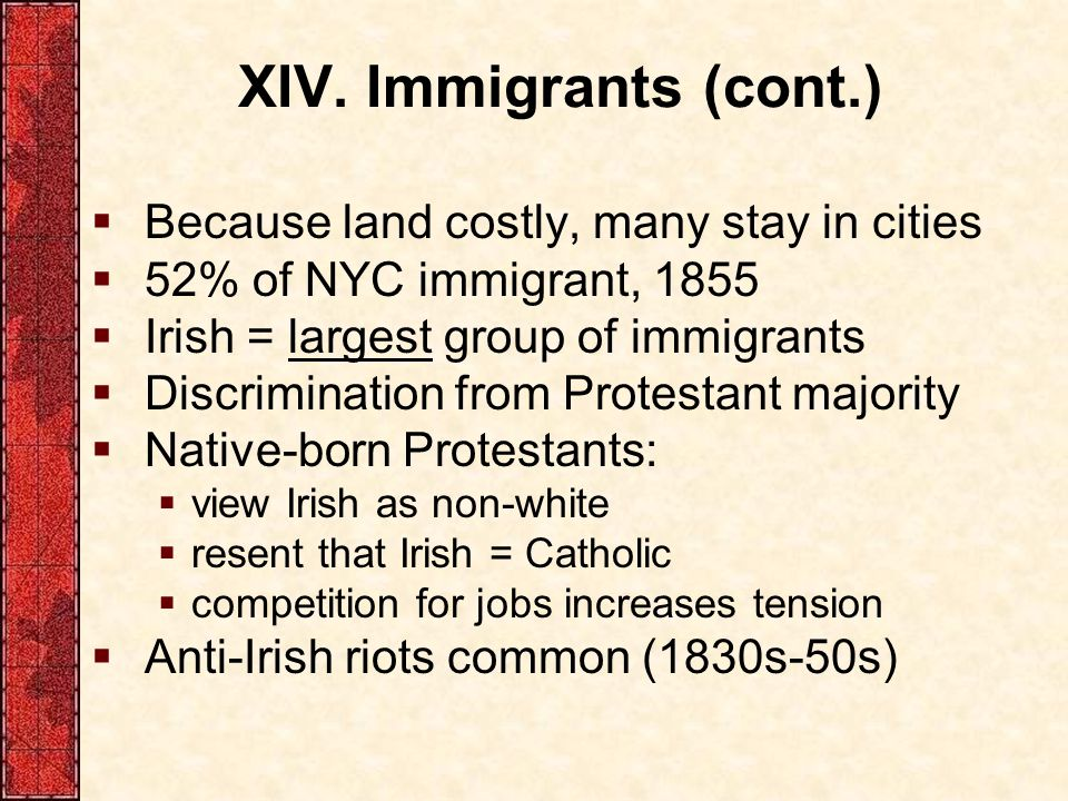 XIV. Immigrants (cont.) Because land costly, many stay in cities
