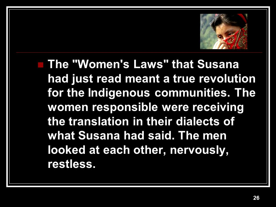The Women s Laws that Susana had just read meant a true revolution for the Indigenous communities.