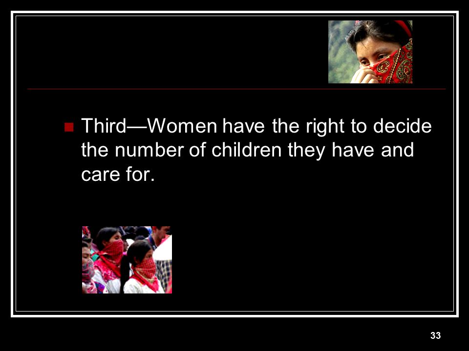 Third—Women have the right to decide the number of children they have and care for.