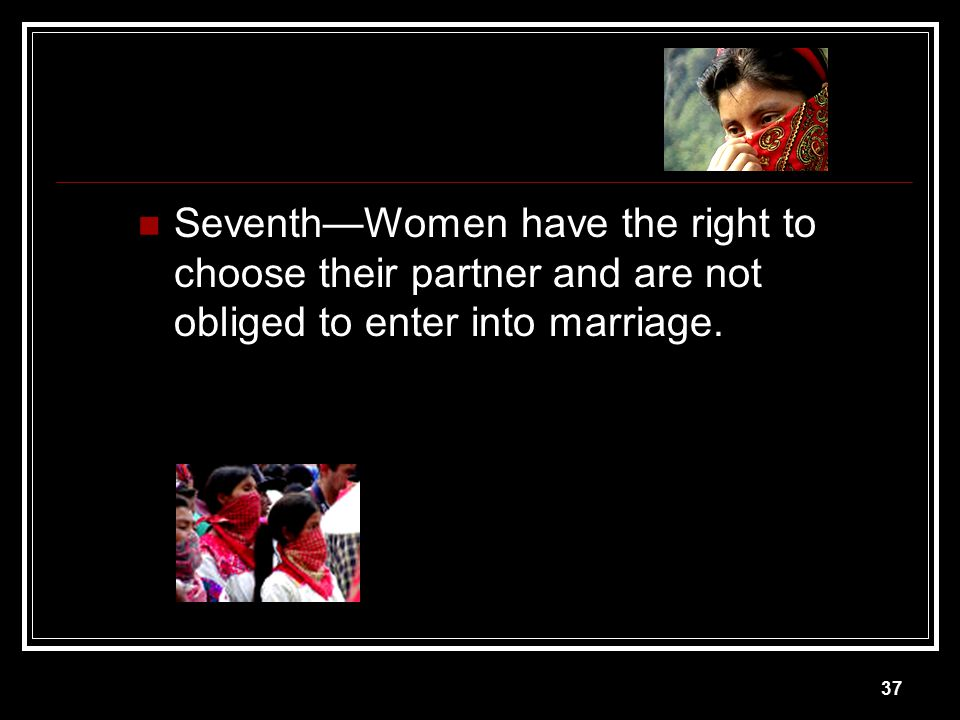 Seventh—Women have the right to choose their partner and are not obliged to enter into marriage.