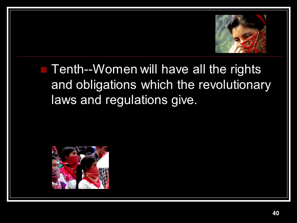 Tenth--Women will have all the rights and obligations which the revolutionary laws and regulations give.