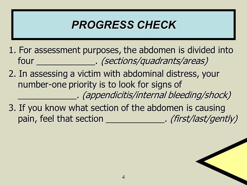 PROGRESS CHECK 1. For assessment purposes, the abdomen is divided into four ____________. (sections/quadrants/areas)