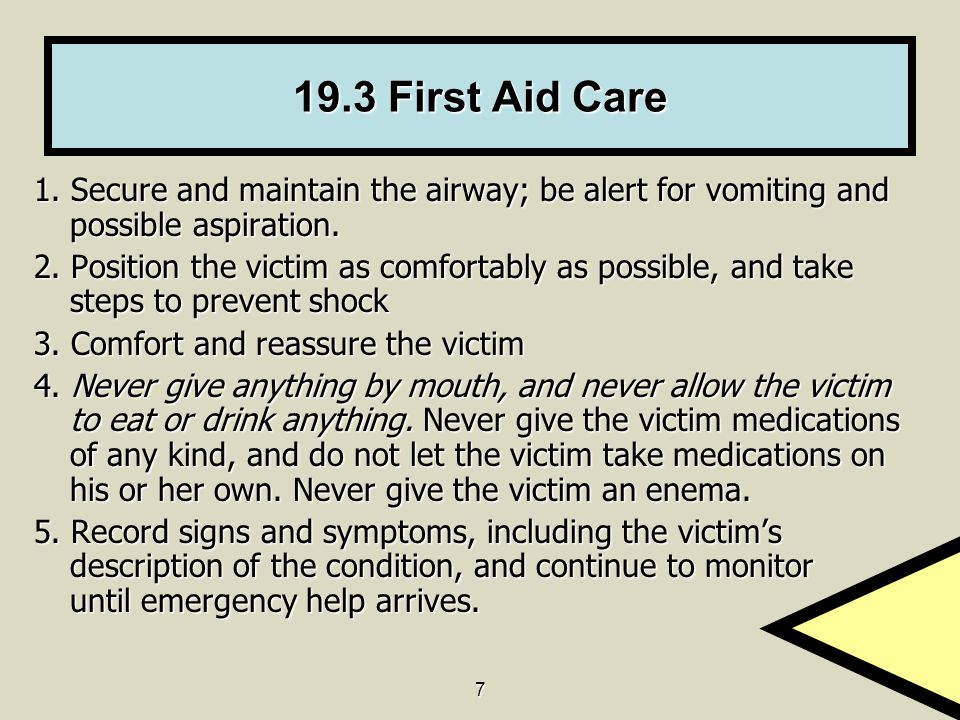 19.3 First Aid Care 1. Secure and maintain the airway; be alert for vomiting and possible aspiration.