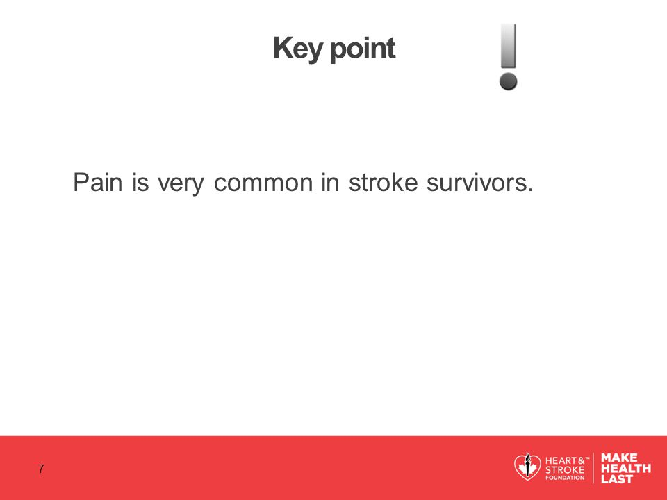 Key point Pain is very common in stroke survivors. 7