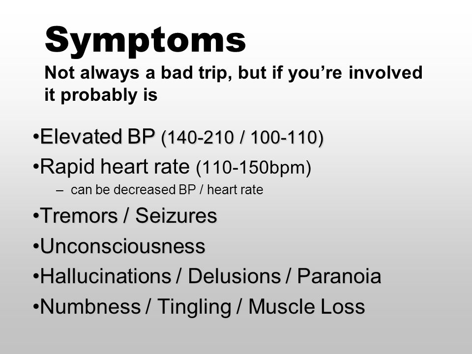 Symptoms Not always a bad trip, but if you're involved it probably is