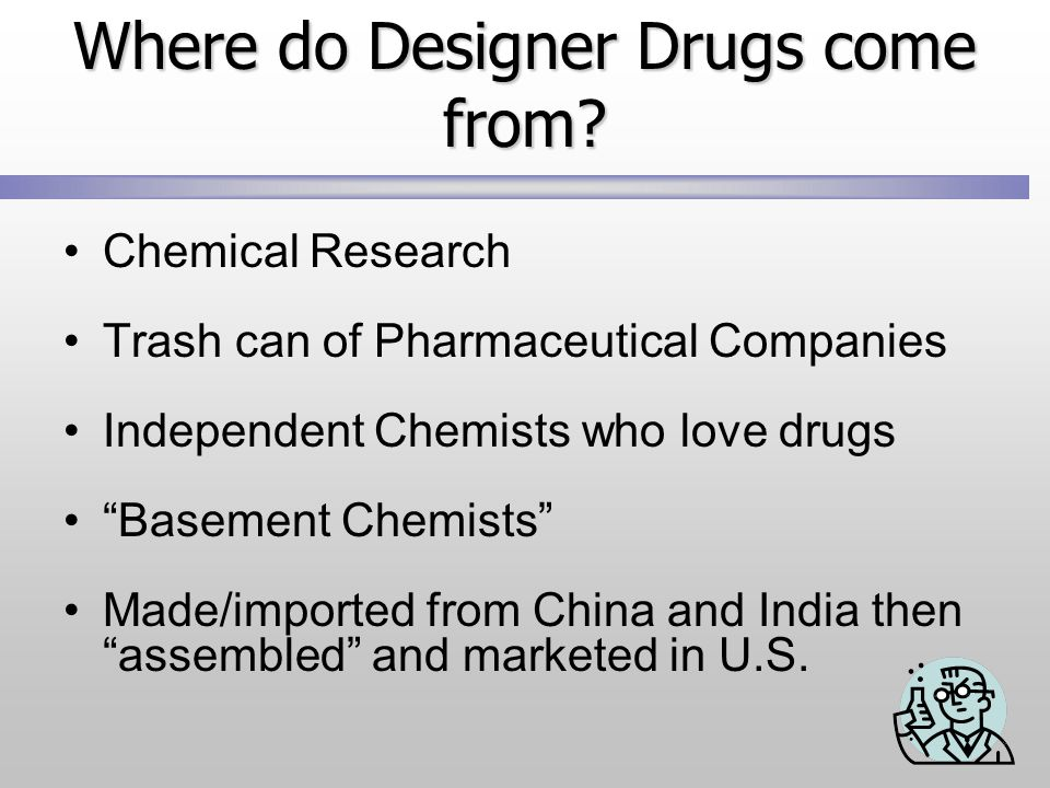 Where do Designer Drugs come from
