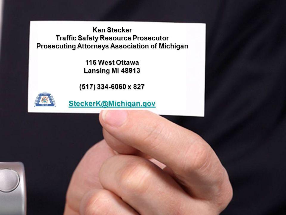 SteckerK@Michigan.gov Ken Stecker Traffic Safety Resource Prosecutor
