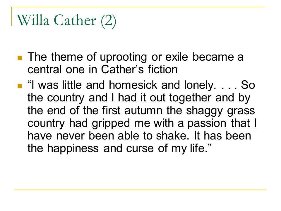 Willa Cather (2) The theme of uprooting or exile became a central one in Cather's fiction.