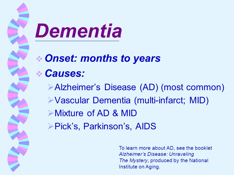 Dementia Onset: months to years Causes: