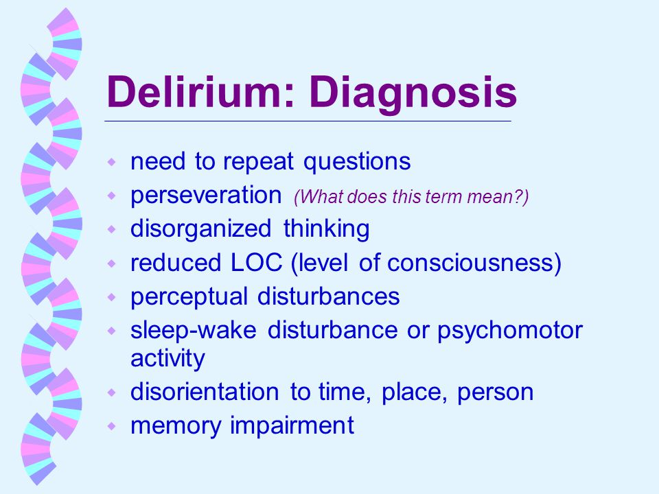 Delirium: Diagnosis need to repeat questions
