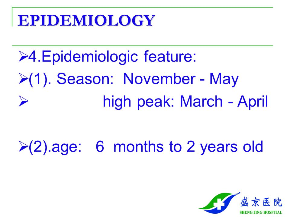 EPIDEMIOLOGY 4.Epidemiologic feature: (1). Season: November - May