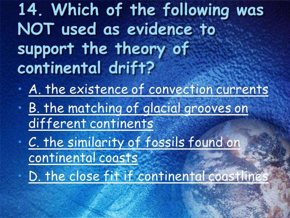 14. Which of the following was NOT used as evidence to support the theory of continental drift