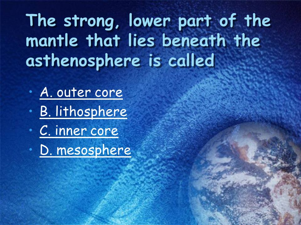 The strong, lower part of the mantle that lies beneath the asthenosphere is called