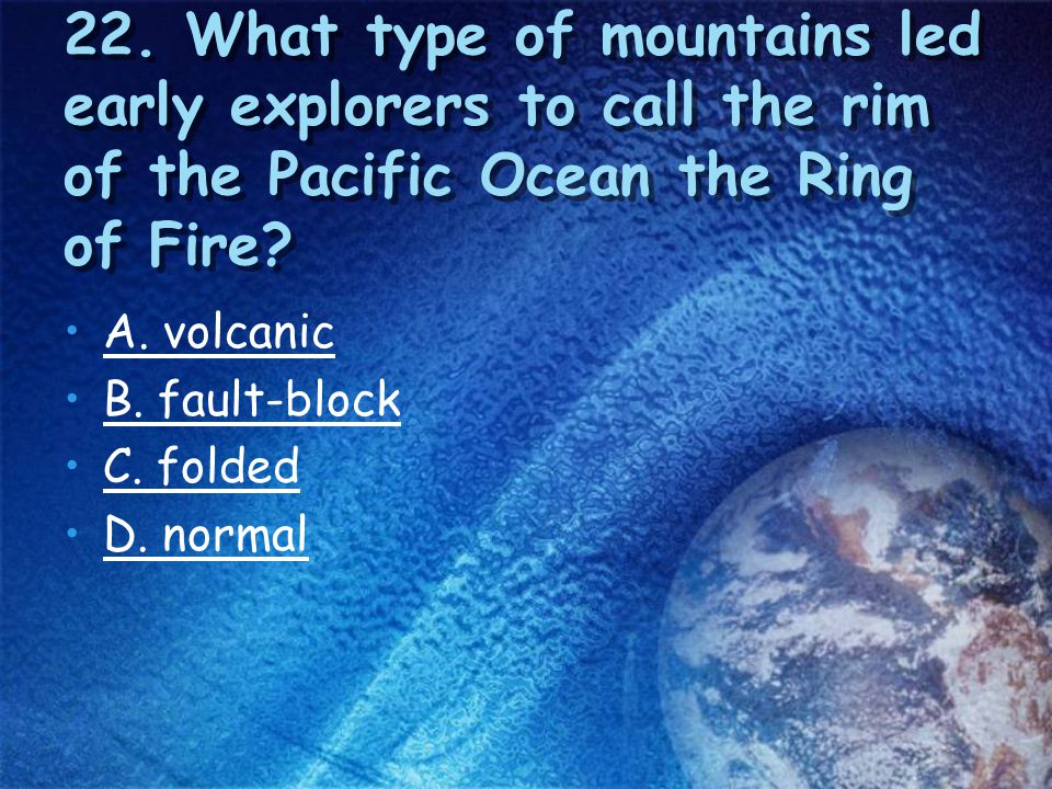 22. What type of mountains led early explorers to call the rim of the Pacific Ocean the Ring of Fire