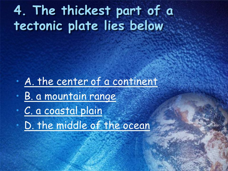4. The thickest part of a tectonic plate lies below